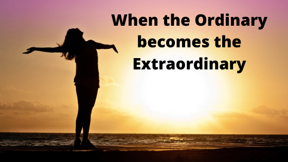 When the Ordinary becomes the Extraordinary